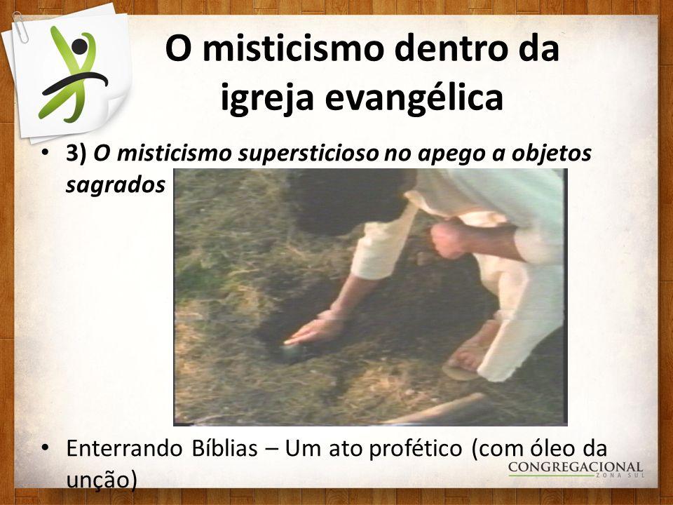 O misticismo dentro da igreja evangélica 3) O misticismo supersticioso no apego a objetos sagrados Enterrando Bíblias – Um ato profético (com óleo da unção)
