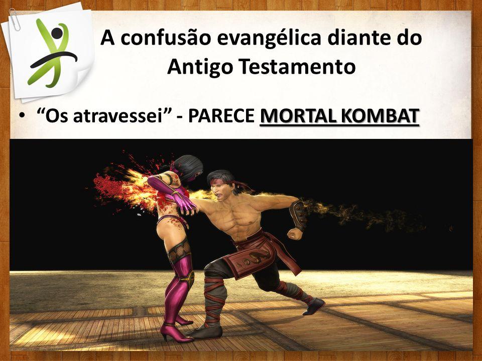 A confusão evangélica diante do Antigo Testamento MORTAL KOMBAT Os atravessei - PARECE MORTAL KOMBAT
