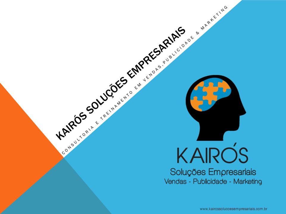 www.kairossolucoesempresariais.com.br KAIRÓS SOLUÇÕES EMPRESARIAIS CONSULTORIA E TREINAMENTO EM VENDAS,PUBLICIDADE & MARKETING