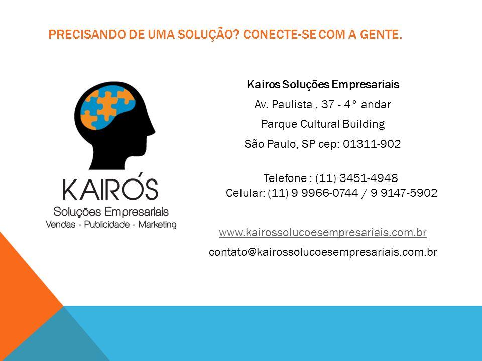 PRECISANDO DE UMA SOLUÇÃO? CONECTE-SE COM A GENTE. Kairos Soluções Empresariais Av. Paulista, 37 - 4° andar Parque Cultural Building São Paulo, SP cep