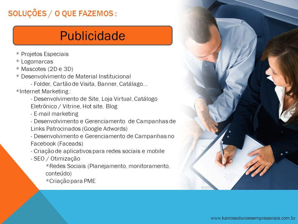 SOLUÇÕES / O QUE FAZEMOS : www.kairossolucoesempresariais.com.br Publicidade * Projetos Especiais * Logomarcas * Mascotes (2D e 3D) * Desenvolvimento