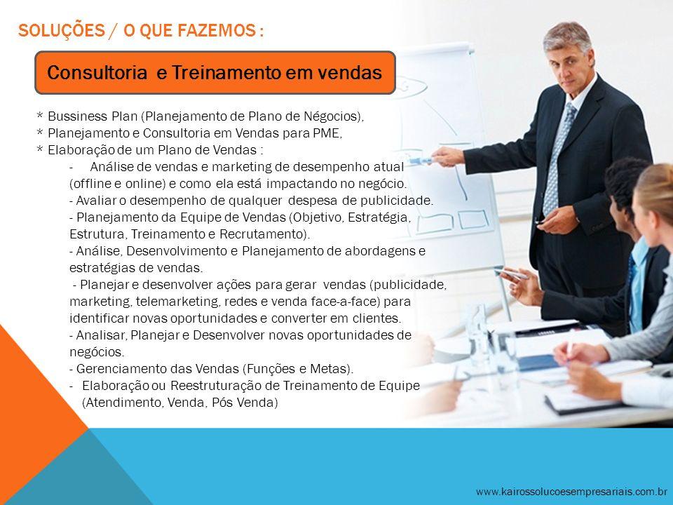 SOLUÇÕES / O QUE FAZEMOS : www.kairossolucoesempresariais.com.br Consultoria e Treinamento em vendas *CRM *Elaboração de treinamento para Equipe de Ve