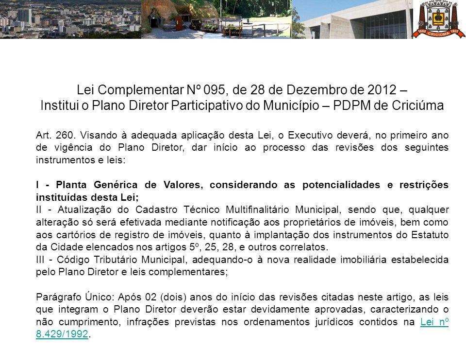 Lei Complementar Nº 095, de 28 de Dezembro de 2012 – Institui o Plano Diretor Participativo do Município – PDPM de Criciúma Art. 260. Visando à adequa