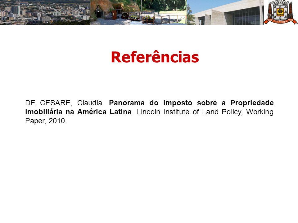 DE CESARE, Claudia. Panorama do Imposto sobre a Propriedade Imobiliária na América Latina. Lincoln Institute of Land Policy, Working Paper, 2010. Refe