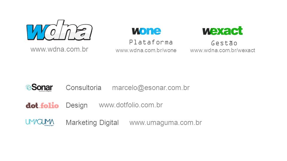www.wdna.com.br www.dotfolio.com.br www.umaguma.com.br marcelo@esonar.com.br Plataforma Gestão Design Marketing Digital Consultoria www.wdna.com.br/wo