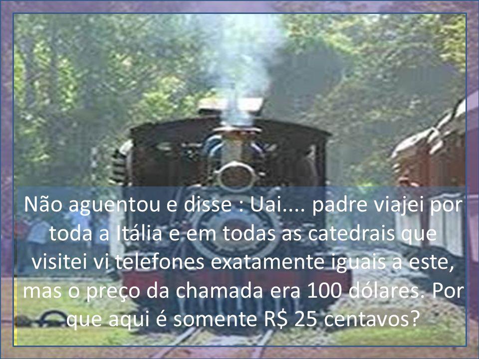 O Padre sorriu e disse ao meu amigo, você está em Minas Gerais.