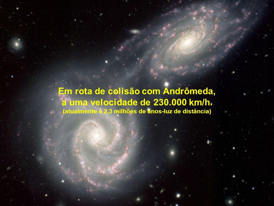 E a Via Láctea está solta no espaço, no movimento de expansão do Universo.