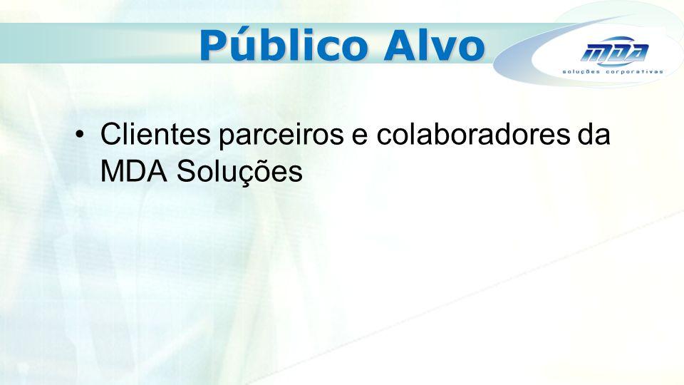Público Alvo Clientes parceiros e colaboradores da MDA Soluções