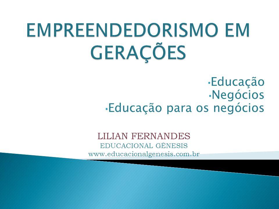 Educação Negócios Educação para os negócios LILIAN FERNANDES EDUCACIONAL GÊNESIS www.educacionalgenesis.com.br