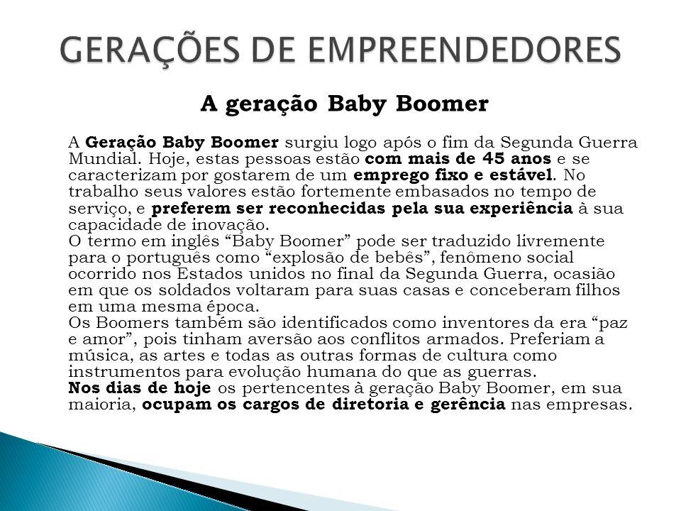 A geração Baby Boomer A Geração Baby Boomer surgiu logo após o fim da Segunda Guerra Mundial. Hoje, estas pessoas estão com mais de 45 anos e se carac