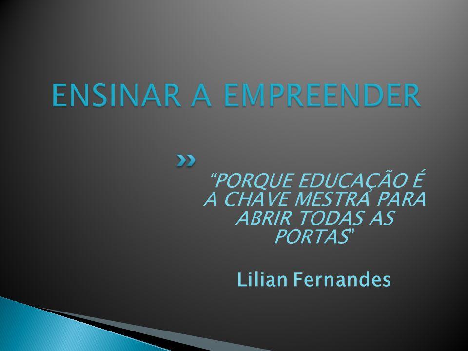 PORQUE EDUCAÇÃO É A CHAVE MESTRA PARA ABRIR TODAS AS PORTAS Lilian Fernandes