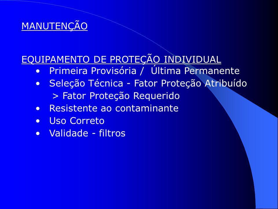 MANUTENÇÃO EQUIPAMENTO DE PROTEÇÃO INDIVIDUAL Primeira Provisória / Última Permanente Seleção Técnica - Fator Proteção Atribuído > Fator Proteção Requ