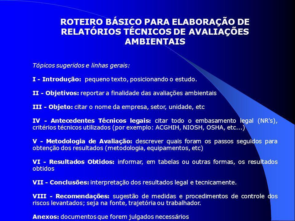 ROTEIRO BÁSICO PARA ELABORAÇÃO DE RELATÓRIOS TÉCNICOS DE AVALIAÇÕES AMBIENTAIS Tópicos sugeridos e linhas gerais: I - Introdução: pequeno texto, posic