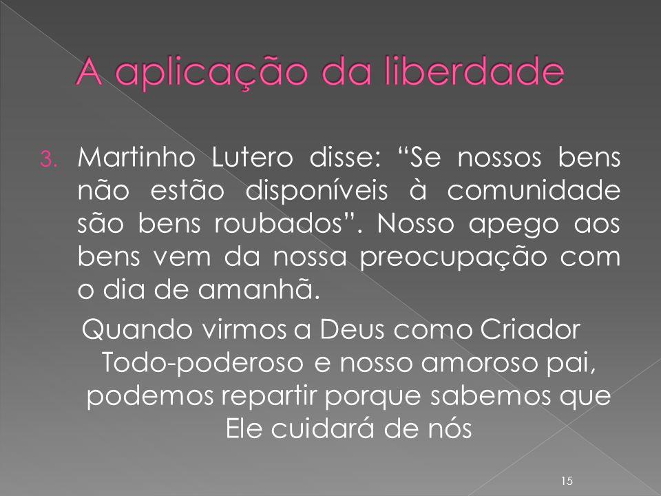 3.Martinho Lutero disse: Se nossos bens não estão disponíveis à comunidade são bens roubados.