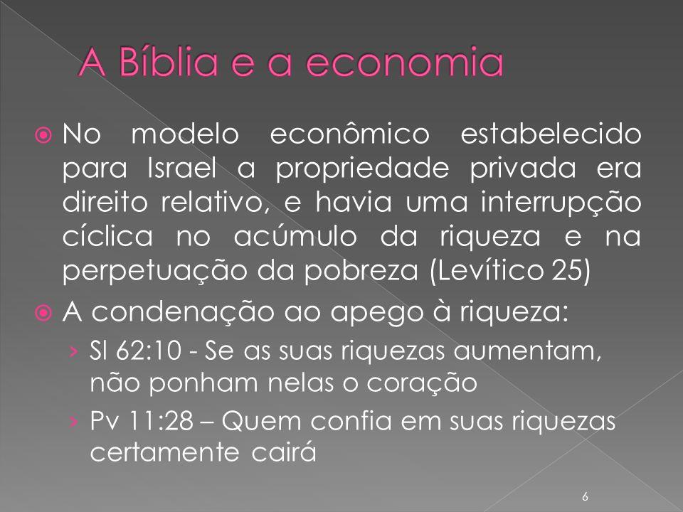 No modelo econômico estabelecido para Israel a propriedade privada era direito relativo, e havia uma interrupção cíclica no acúmulo da riqueza e na pe