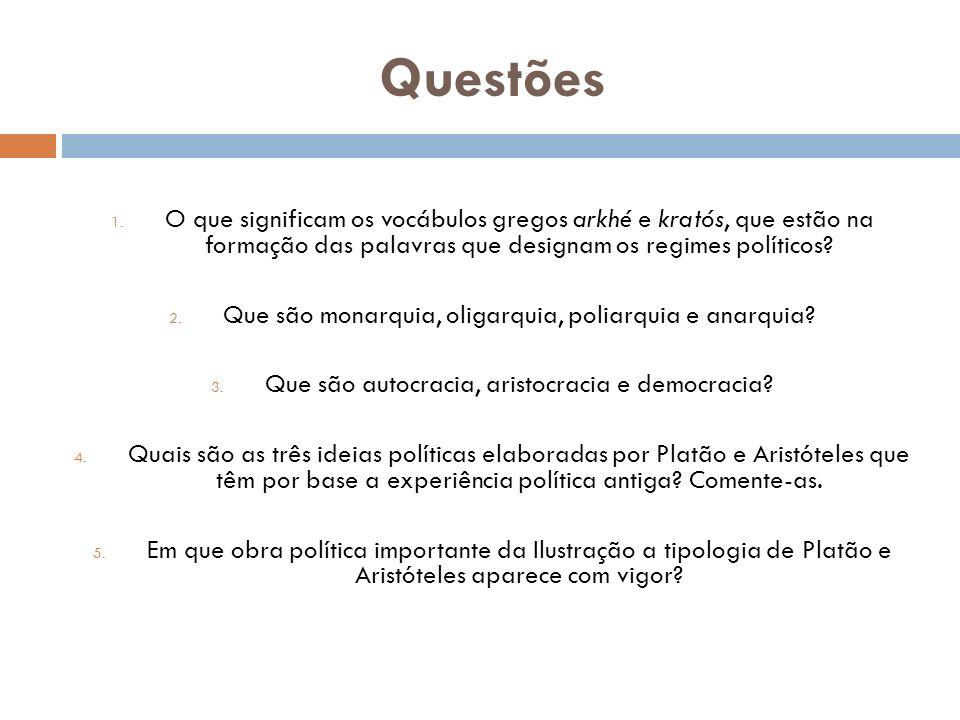 Questões 1. O que significam os vocábulos gregos arkhé e kratós, que estão na formação das palavras que designam os regimes políticos? 2. Que são mona