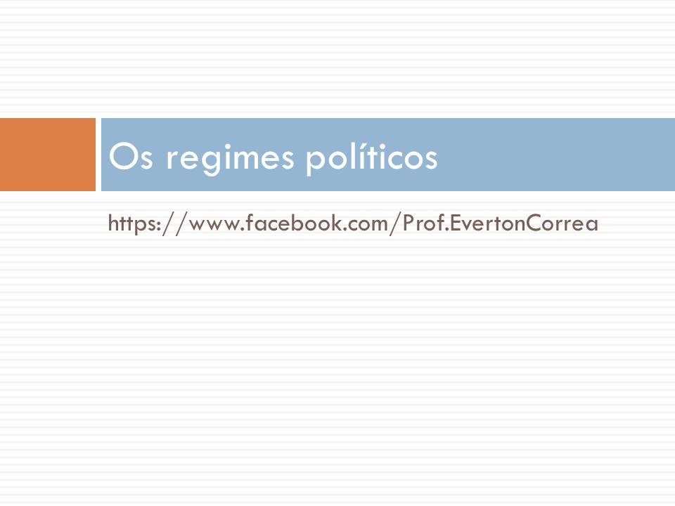 https://www.facebook.com/Prof.EvertonCorrea Os regimes políticos