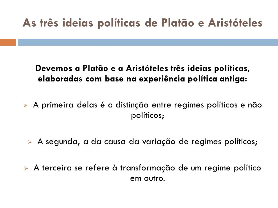 As três ideias políticas de Platão e Aristóteles Devemos a Platão e a Aristóteles três ideias políticas, elaboradas com base na experiência política a