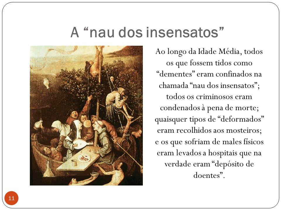 A nau dos insensatos Ao longo da Idade Média, todos os que fossem tidos como dementes eram confinados na chamada nau dos insensatos; todos os criminos