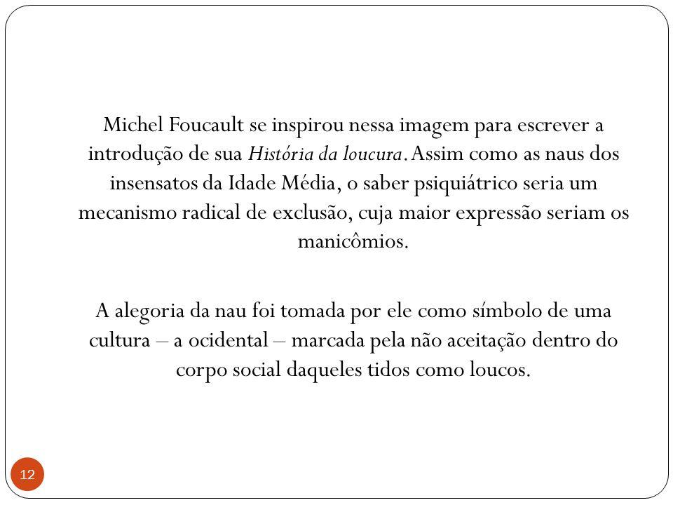 Michel Foucault se inspirou nessa imagem para escrever a introdução de sua História da loucura. Assim como as naus dos insensatos da Idade Média, o sa