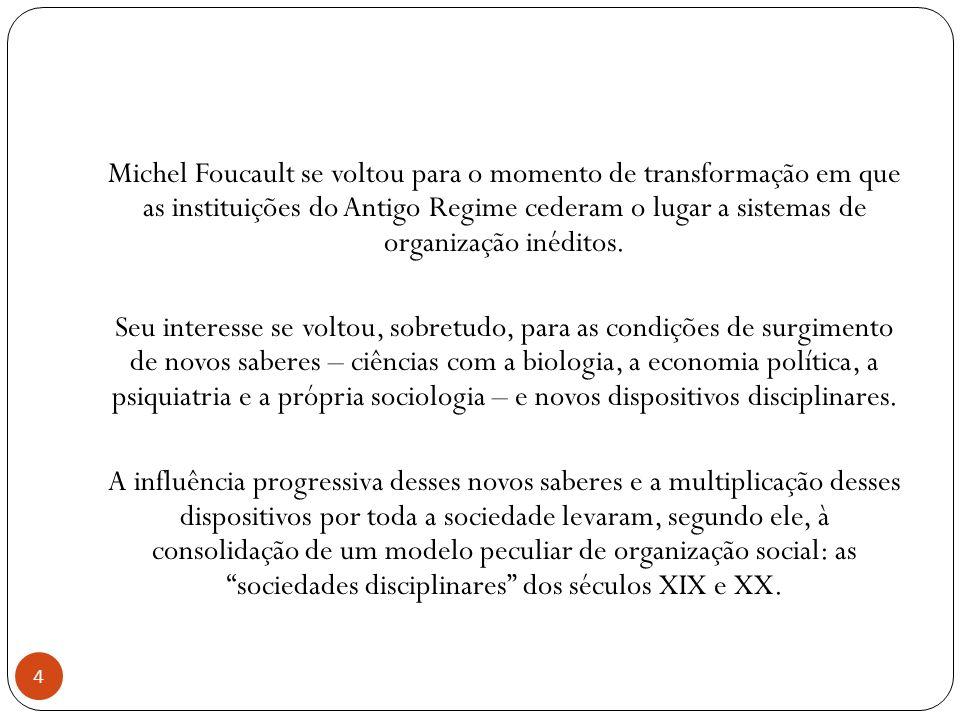 Michel Foucault se voltou para o momento de transformação em que as instituições do Antigo Regime cederam o lugar a sistemas de organização inéditos.