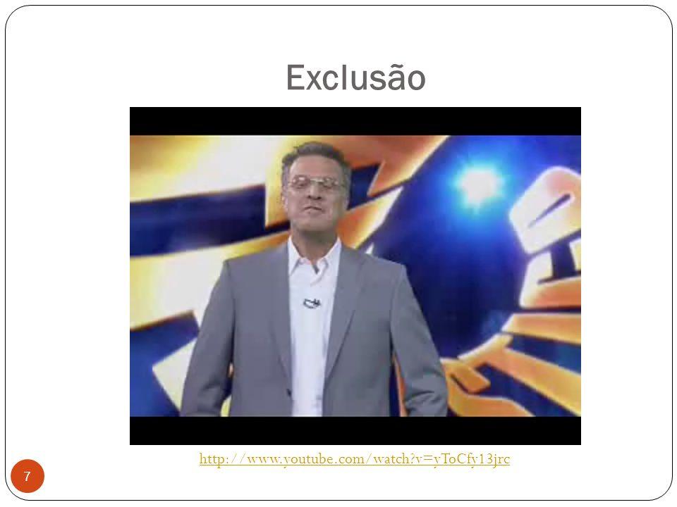 Exclusão http://www.youtube.com/watch?v=yToCfy13jrc 7