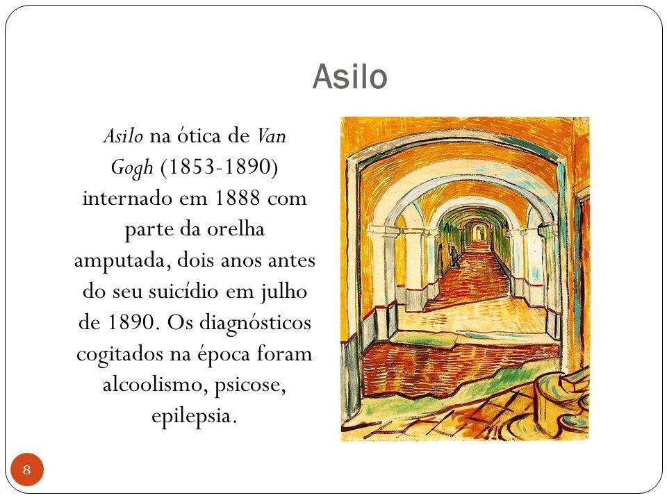 Asilo Asilo na ótica de Van Gogh (1853-1890) internado em 1888 com parte da orelha amputada, dois anos antes do seu suicídio em julho de 1890. Os diag