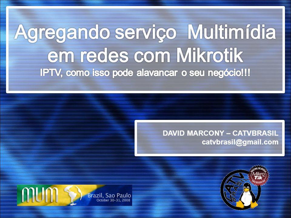 David Marcony – CATVBRASIL Trabalho com Mikrotik desde 2005 Participei de vários treinamentos Mikrotik Criei um dos primeiro manual de Mikrotik em português Consultor Certificado Mikrotik Centenas de empresas atendidas com soluções Mikrotik Mini Currículo