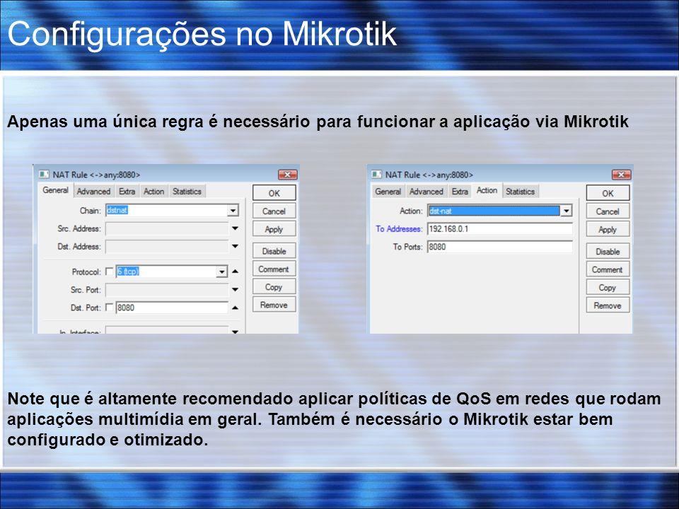 Configurações no Mikrotik Apenas uma única regra é necessário para funcionar a aplicação via Mikrotik Note que é altamente recomendado aplicar políticas de QoS em redes que rodam aplicações multimídia em geral.