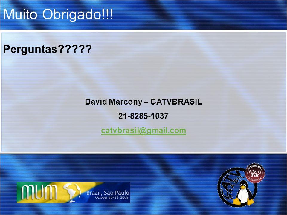 Muito Obrigado!!! Perguntas????? David Marcony – CATVBRASIL 21-8285-1037 catvbrasil@gmail.com