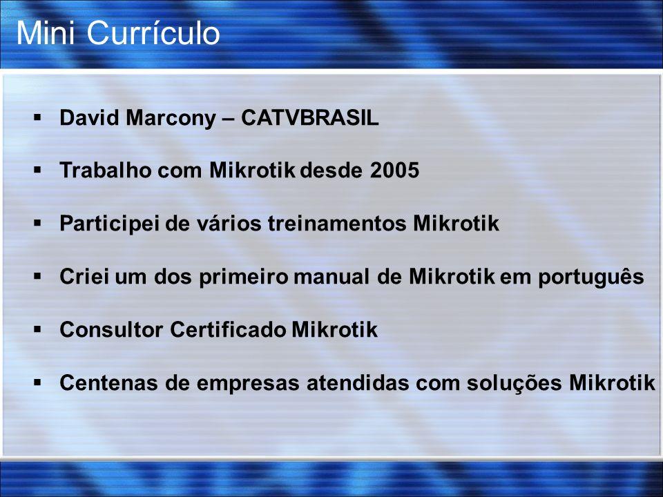 David Marcony – CATVBRASIL Trabalho com Mikrotik desde 2005 Participei de vários treinamentos Mikrotik Criei um dos primeiro manual de Mikrotik em por