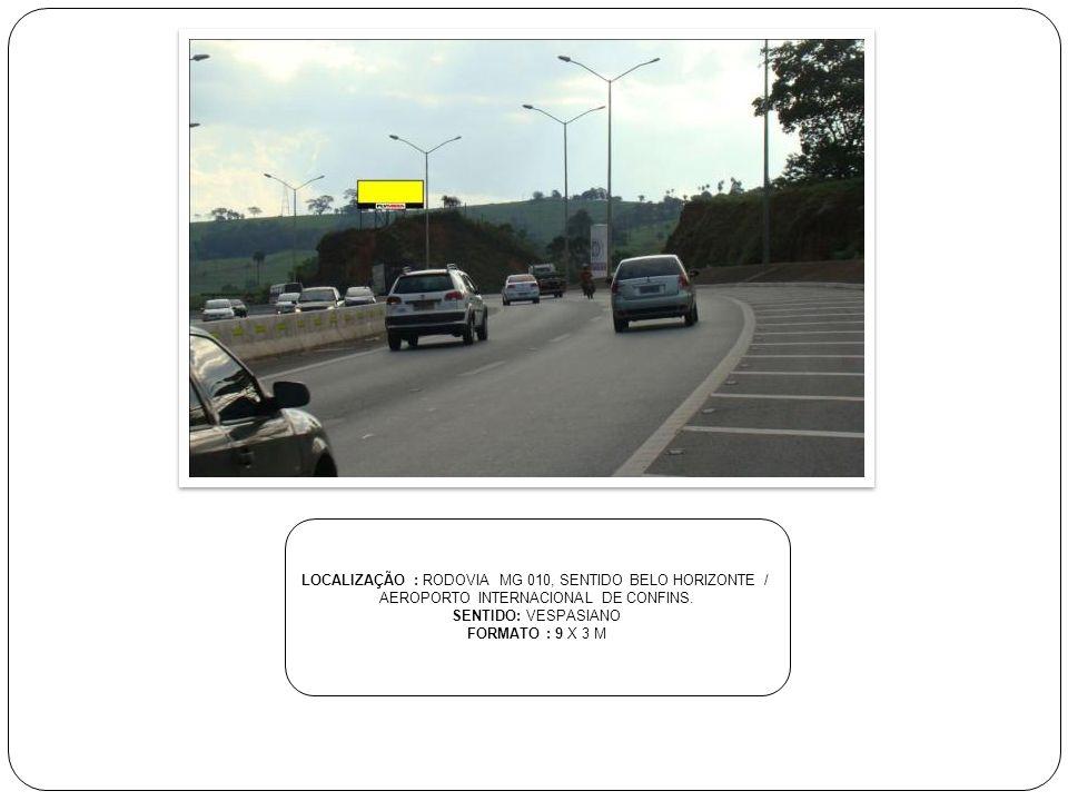 LOCALIZAÇÃO : RODOVIA MG 010, SENTIDO BELO HORIZONTE / AEROPORTO INTERNACIONAL DE CONFINS. SENTIDO: VESPASIANO FORMATO : 9 X 3 M