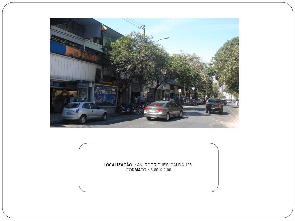 LOCALIZAÇÃO : AV. RODRIGUES CALDA 198..FORMATO : 3,60 X 2,00