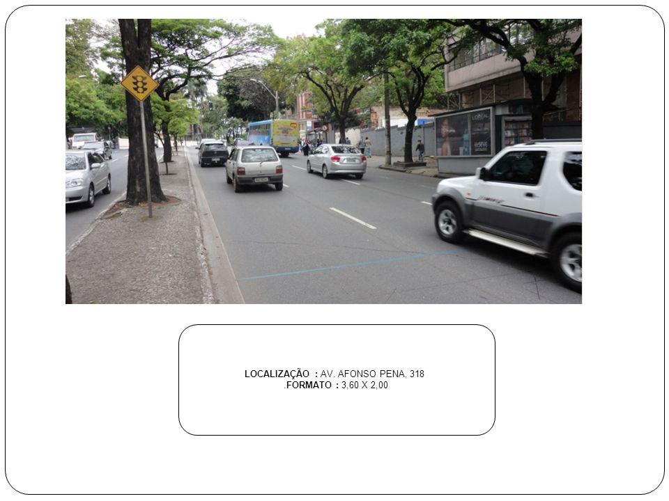 LOCALIZAÇÃO : AV. AFONSO PENA, 318.FORMATO : 3,60 X 2,00