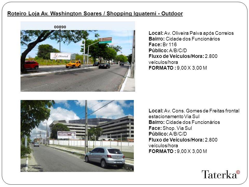 Roteiro Loja Av. Washington Soares / Shopping Iguatemi - Outdoor Local: Av. Oliveira Paiva após Correios Bairro: Cidade dos Funcionários Face: Br 116