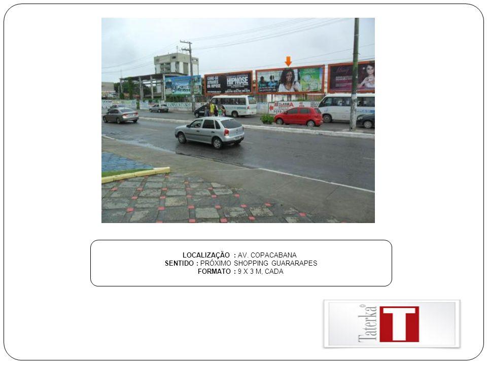 LOCALIZAÇÃO : AV. COPACABANA SENTIDO : PRÓXIMO SHOPPING GUARARAPES FORMATO : 9 X 3 M, CADA