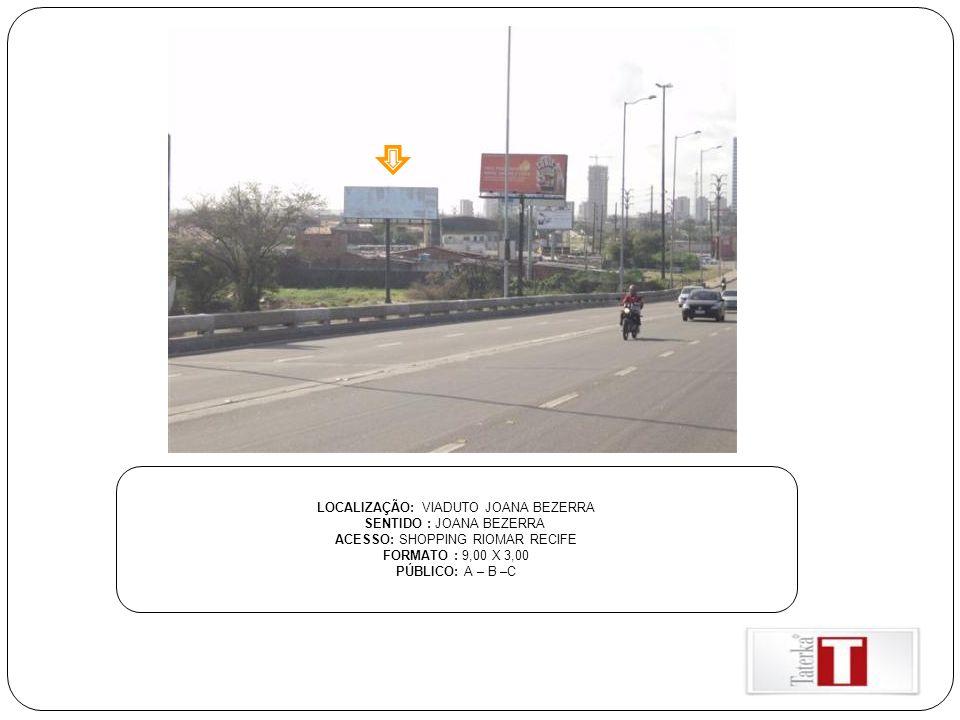 LOCALIZAÇÃO: VIADUTO JOANA BEZERRA SENTIDO : JOANA BEZERRA ACESSO: SHOPPING RIOMAR RECIFE FORMATO : 9,00 X 3,00 PÚBLICO: A – B –C