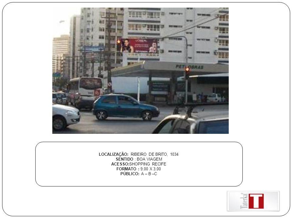 LOCALIZAÇÃO: RIBEIRO DE BRITO, 1034 SENTIDO : BOA VIAGEM ACESSO:SHOPPING RECIFE FORMATO : 9,00 X 3,00 PÚBLICO: A – B –C
