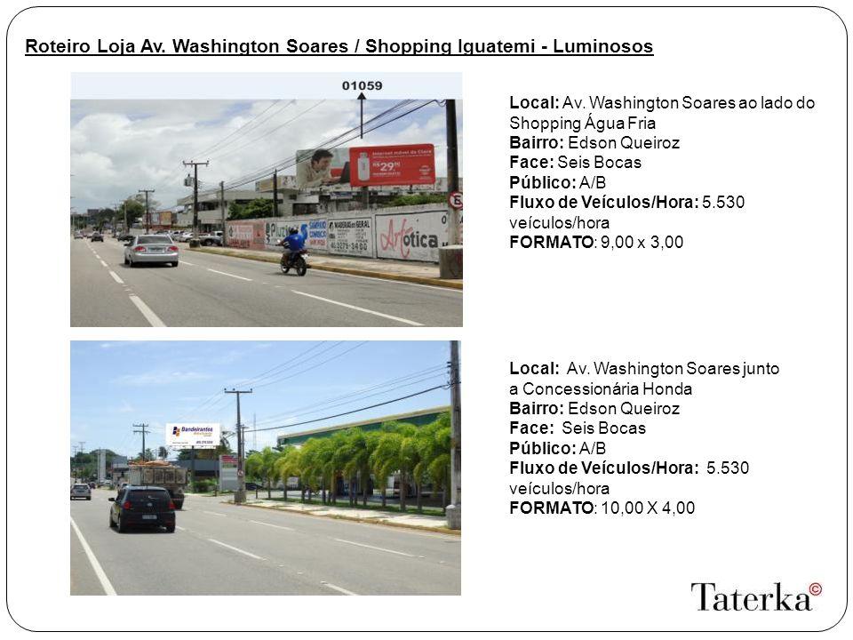 Roteiro Loja Av.Washington Soares / Shopping Iguatemi - Luminosos Local: Av.