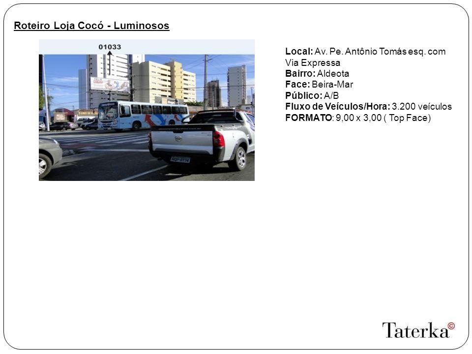Roteiro Loja Cocó - Luminosos Local: Av.Pe. Antônio Tomás esq.