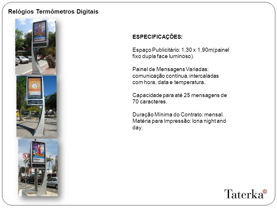 Relógios Termômetros Digitais ESPECIFICAÇÕES: Espaço Publicitário: 1,30 x 1,90m(painel fixo dupla face luminoso).
