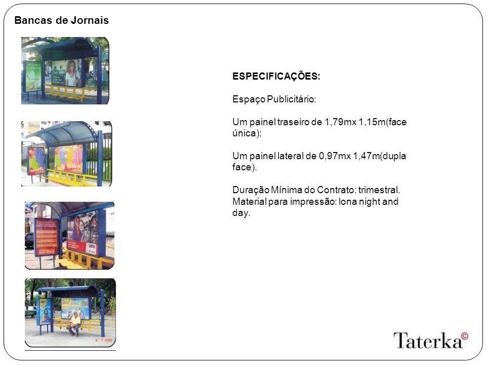 Bancas de Jornais ESPECIFICAÇÕES: Espaço Publicitário: Um painel traseiro de 1,79mx 1,15m(face única); Um painel lateral de 0,97mx 1,47m(dupla face).