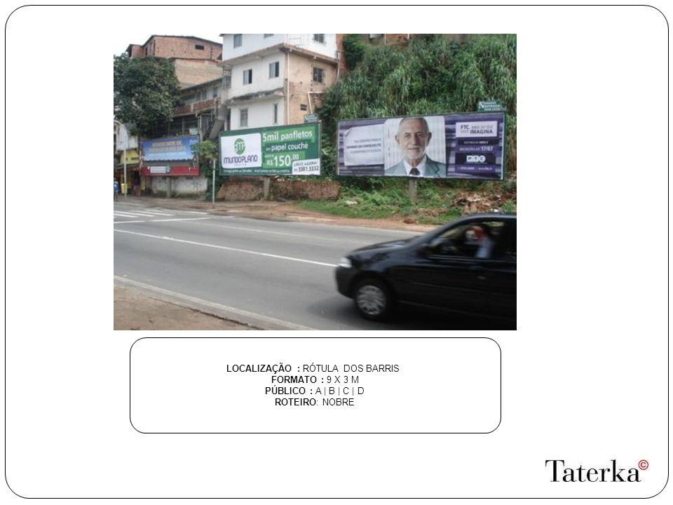 LOCALIZAÇÃO : RÓTULA DOS BARRIS FORMATO : 9 X 3 M PÚBLICO : A | B | C | D ROTEIRO: NOBRE