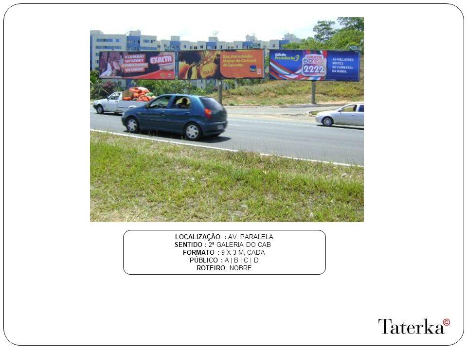 LOCALIZAÇÃO : AV. PARALELA SENTIDO : 2ª GALERIA DO CAB FORMATO : 9 X 3 M, CADA PÚBLICO : A | B | C | D ROTEIRO: NOBRE