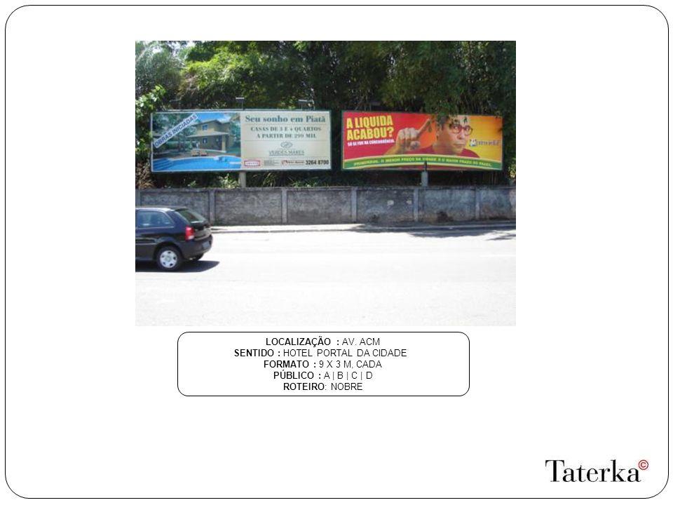 LOCALIZAÇÃO : AV. ACM SENTIDO : HOTEL PORTAL DA CIDADE FORMATO : 9 X 3 M, CADA PÚBLICO : A | B | C | D ROTEIRO: NOBRE