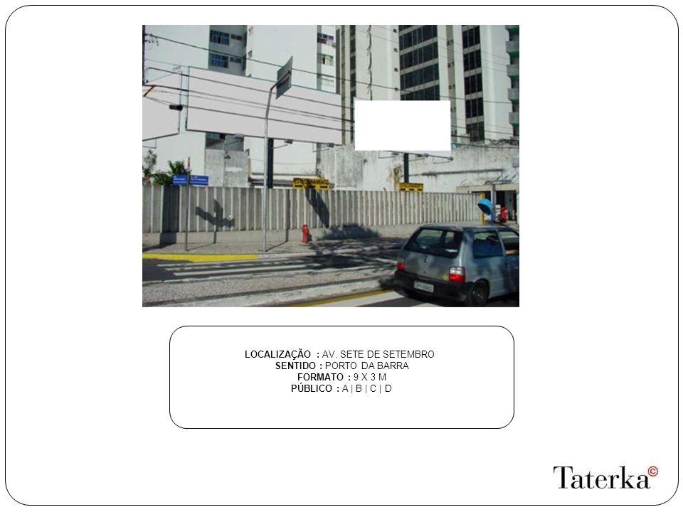 LOCALIZAÇÃO : AV. SETE DE SETEMBRO SENTIDO : PORTO DA BARRA FORMATO : 9 X 3 M PÚBLICO : A | B | C | D