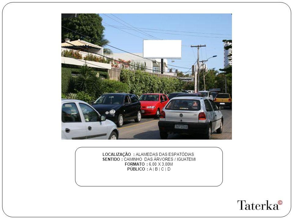 LOCALIZAÇÃO : ALAMEDAS DAS ESPATÓDIAS SENTIDO : CAMINHO DAS ÁRVORES / IGUATEMI FORMATO : 6,00 X 3,00M PÚBLICO : A | B | C | D