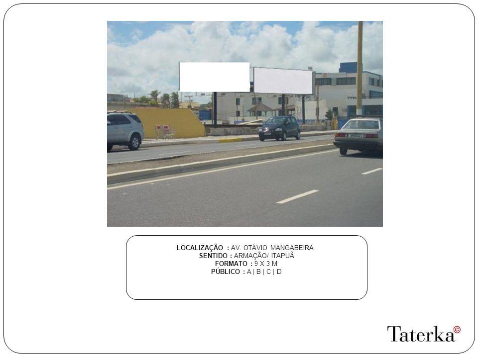 LOCALIZAÇÃO : AV. OTÁVIO MANGABEIRA SENTIDO : ARMAÇÃO/ ITAPUÃ FORMATO : 9 X 3 M PÚBLICO : A | B | C | D