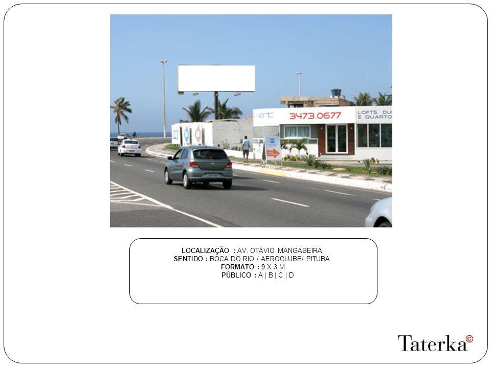 LOCALIZAÇÃO : AV. OTÁVIO MANGABEIRA SENTIDO : BOCA DO RIO / AEROCLUBE/ PITUBA FORMATO : 9 X 3 M PÚBLICO : A | B | C | D