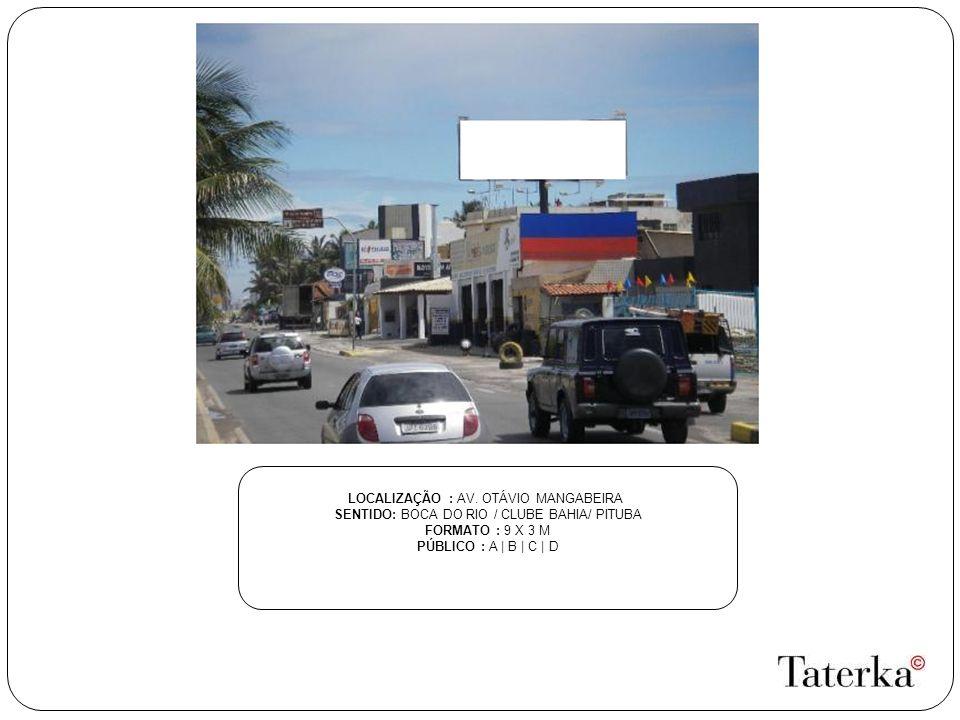 LOCALIZAÇÃO : AV. OTÁVIO MANGABEIRA SENTIDO: BOCA DO RIO / CLUBE BAHIA/ PITUBA FORMATO : 9 X 3 M PÚBLICO : A | B | C | D
